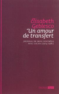 Un amour de transfert : journal de mon contrôle avec Lacan, 1974-1981
