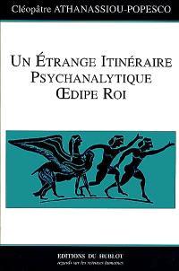 Un étrange itinéraire psychanalytique : Oedipe roi