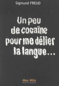 Un peu de cocaïne pour me délier la langue