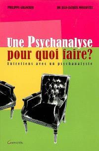 Une psychanalyse pour quoi faire ? : entretiens avec un psychanalyste