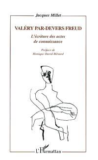 Valéry par-devers Freud : l'écriture des actes de connaissance