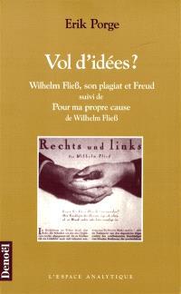 Vol d'idées ? : Wilhelm Fliess, son plagiat et Freud. Pour ma propre cause