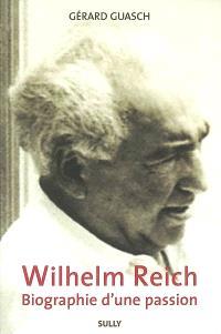 Wilhelm Reich, biographie d'une passion