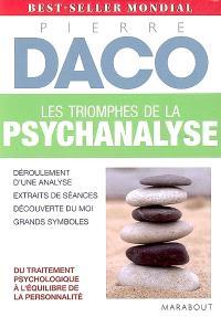 Les triomphes de la psychanalyse : déroulement d'une analyse, extraits de séances, découverte du moi, grands symboles : du traitement psychologique à l'équilibre de la personnalité