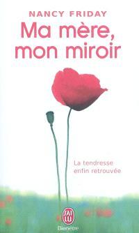 Ma mère, mon miroir : la tendresse enfin retrouvée