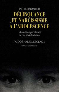Délinquance et narcissisme à l'adolescence : l'alternative symbolisante du don et de l'initiation