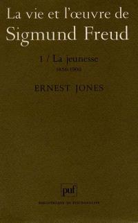 La vie et l'oeuvre de Sigmund Freud. Volume 1, La jeunesse : 1856-1900