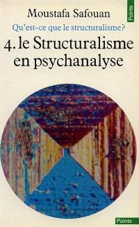 Qu'est-ce que le structuralisme ?. Volume 4, Le Structuralisme en psychanalyse