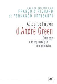 Autour de l'oeuvre d'André Green : enjeux pour une psychanalyse contemporaine : actes du colloque de Cerisy-la-Salle, sept. 2004