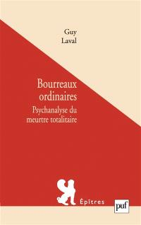 Bourreaux ordinaires : psychanalyse du meurtre totalitaire