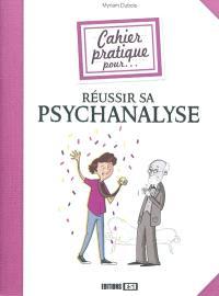 Cahier pratique pour réussir sa psychanalyse