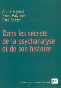 Dans les secrets de la psychanalyse et de son histoire