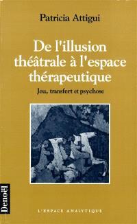 De l'illusion théâtrale à l'espace thérapeutique : jeu, transfert et psychose