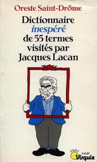 Dictionnaire inespéré de 55 termes visités par Jacques Lacan