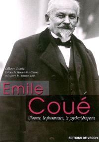Emile Coué : l'homme, le pharmacien, le psychothérapeute