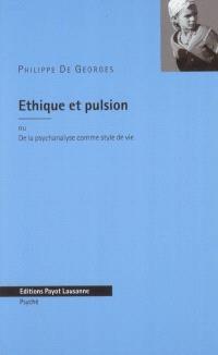 Ethique et pulsion ou De la psychanalyse comme style de vie