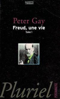 Freud, une vie. Volume 1