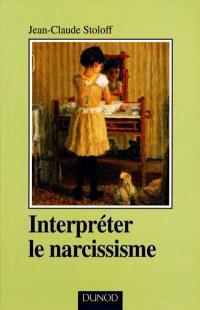 Interpréter le narcissisme