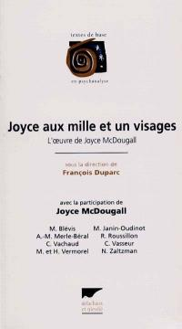 Joyce aux mille et un visages : l'oeuvre de Joyce McDougall