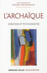 L'archaïque : création et psychanalyse