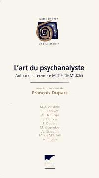 L'art du psychanalyste : autour de l'oeuvre de Michel de M'Uzan