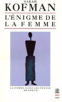 L'Enigme de la femme : la femme dans les textes de Freud