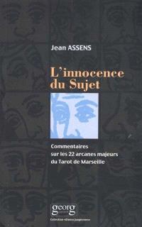 L'innocence du sujet : commentaire sur les 22 arcanes majeurs du tarot de Marseille