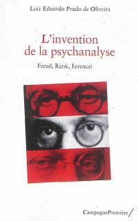 L'invention de la psychanalyse : Freud, Rank, Ferenczi