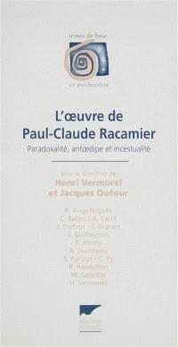 L'oeuvre de Paul-Claude Racamier : paradoxalité, antoedipe et incestualité