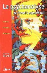 La psychanalyse de Freud à aujourd'hui : histoire, concepts, pratiques