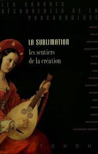 La sublimation : les sentiers de la création
