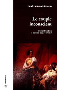 Le Couple inconscient : amour freudien et passion postcourtoise