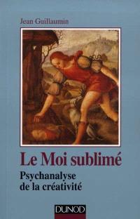 Le moi sublimé : psychanalyse de la créativité