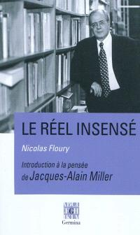 Le réel insensé : introduction à la pensée de Jacques-Alain Miller