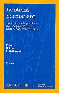 Le stress permanent : réaction-adaptation de l'organisme aux aléas existentiels