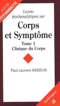 Leçons psychanalytiques sur corps et symptômes. Volume 1, Clinique du corps
