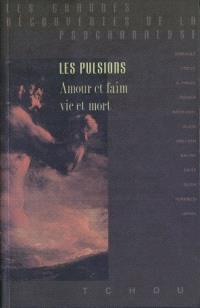 Les pulsions : amour et faim, vie et mort