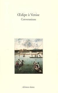 Oedipe à Venise : conversations