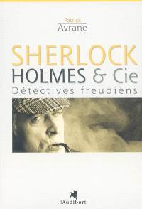Sherlock Holmes & Cie : détectives freudiens