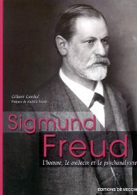 Sigmund Freud : l'homme, le médecin et le psychanalyste