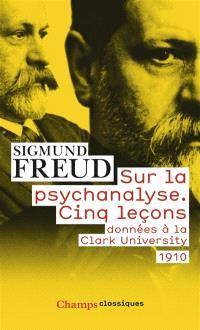 Sur la psychanalyse : cinq leçons données à la Clark university