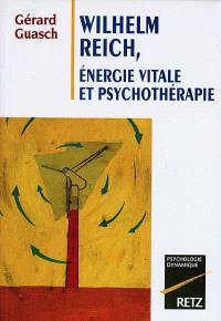 Wilhelm Reich : énergie vitale et psychothérapie