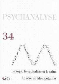 Psychanalyse. n° 34, Le sujet, le capitaliste et le saint. Le rêve en Mésopotamie
