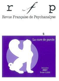 Revue française de psychanalyse. n° 5 (2007), La cure de parole