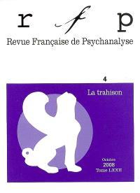 Revue française de psychanalyse. n° 4 (2008), La trahison