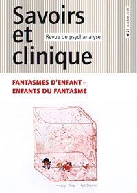 Savoirs et clinique. n° 21, Fantasmes d'enfant, enfants du fantasme