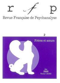 Revue française de psychanalyse. n° 2 (2008), Frères et soeurs