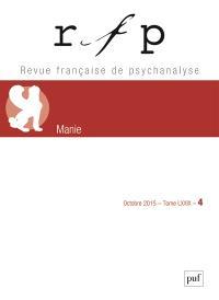 Revue française de psychanalyse. n° 4 (2015), Manie