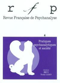 Revue française de psychanalyse. n° 4 (2011), Pratiques psychanalytiques et société