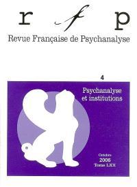 Revue française de psychanalyse. n° 4 (2006), Psychanalyse et institutions